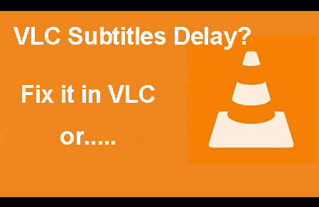 Fixed] VLC Subtitle Delay Issue - How to Adjust/Sync VLC